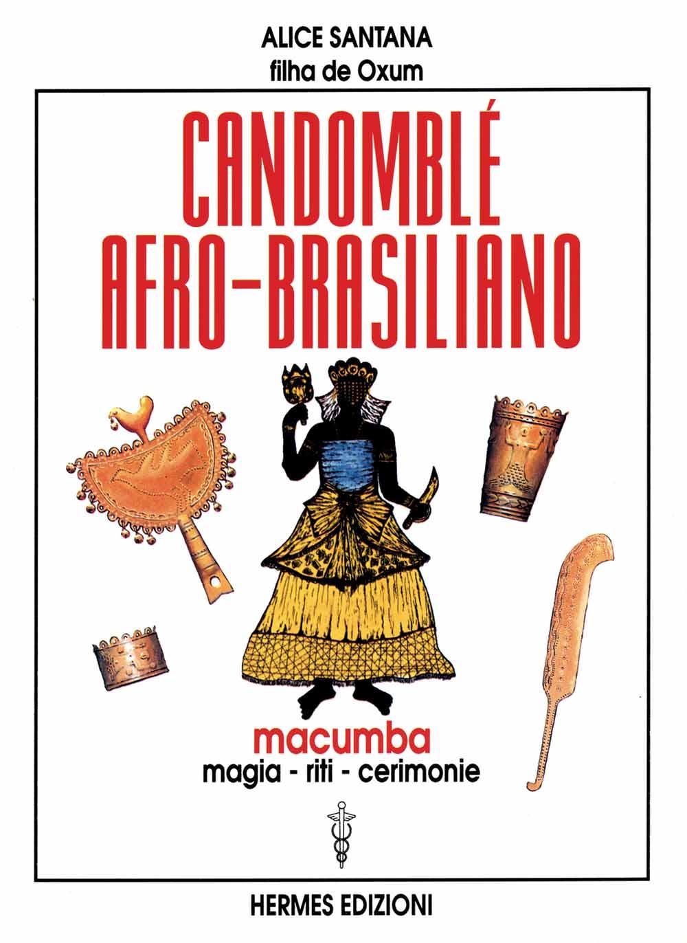 Libri Alice Santana - Candomble Afro-Brasiliano. Macumba, Magia, Riti, Cerimonie NUOVO SIGILLATO, EDIZIONE DEL 01/05/1998 SUBITO DISPONIBILE