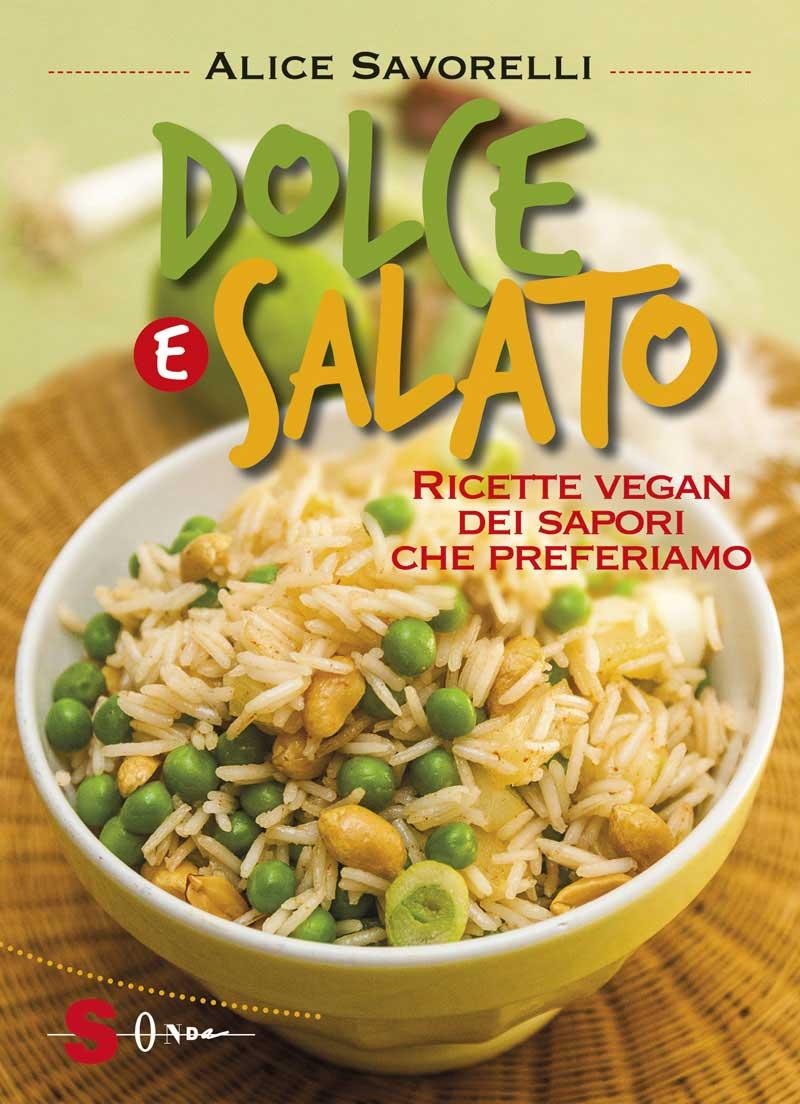 Libri Alice Savorelli - Dolce E Salato. Ricette Vegan Dei Sapori Che Preferiamo. Ediz. Illustrata NUOVO SIGILLATO, EDIZIONE DEL 26/05/2016 SUBITO DISPONIBILE