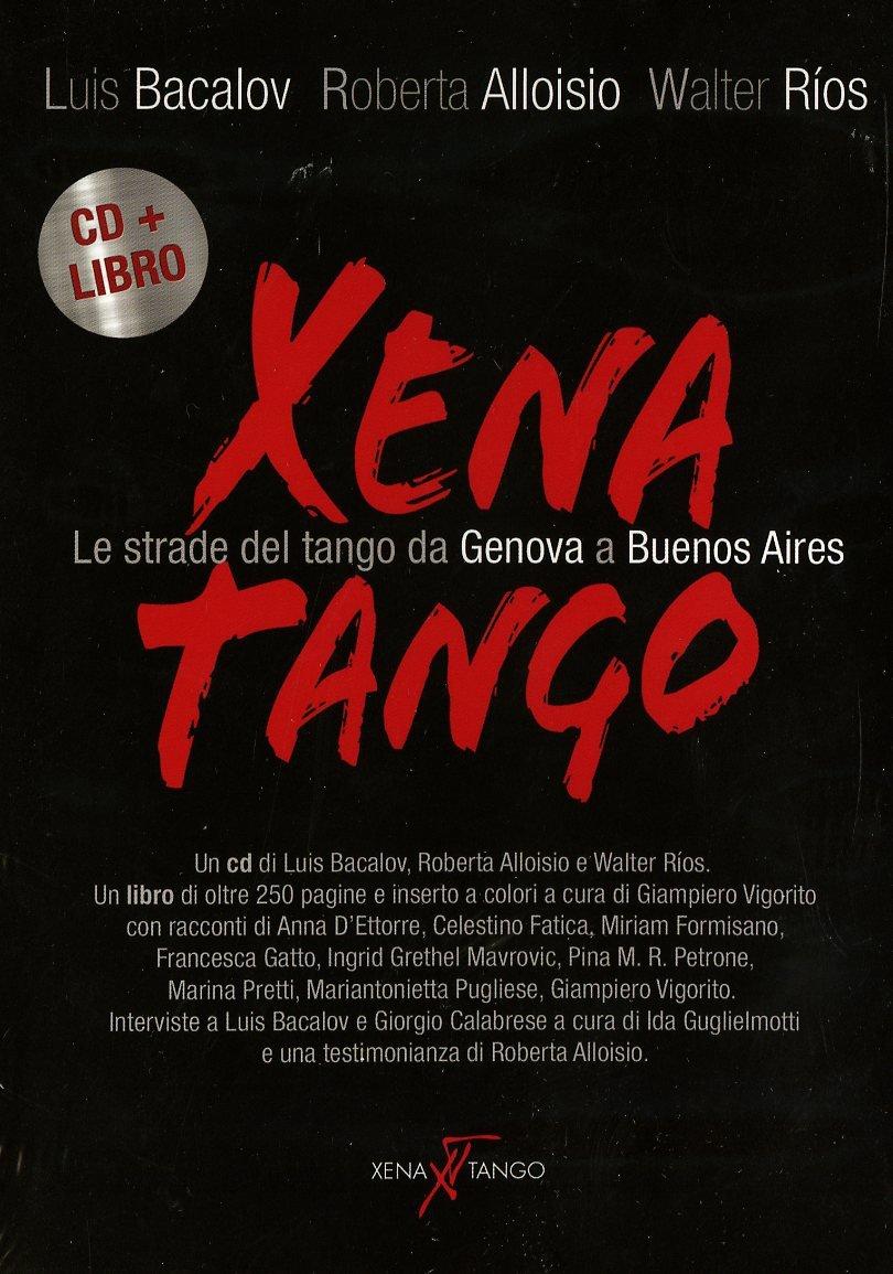 Audio Cd Xena Tango Le Strade Del Tango Da Genova A Buenos Aires (Cd+Libro) NUOVO SIGILLATO, EDIZIONE DEL 25/11/2014 SUBITO DISPONIBILE