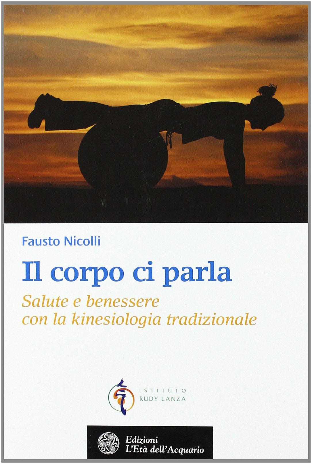 Libri Fausto Nicolli Il Corpo Ci Parla Salute E Benessere Con La Kinesiologia Ebay