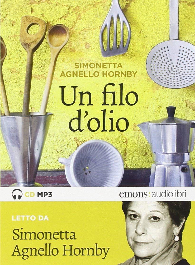Audiolibro Un Filo D'Olio - Agnello Hornby, Simonetta (Audiolibro) NUOVO SIGILLATO, EDIZIONE DEL 24/09/2014 SUBITO DISPONIBILE