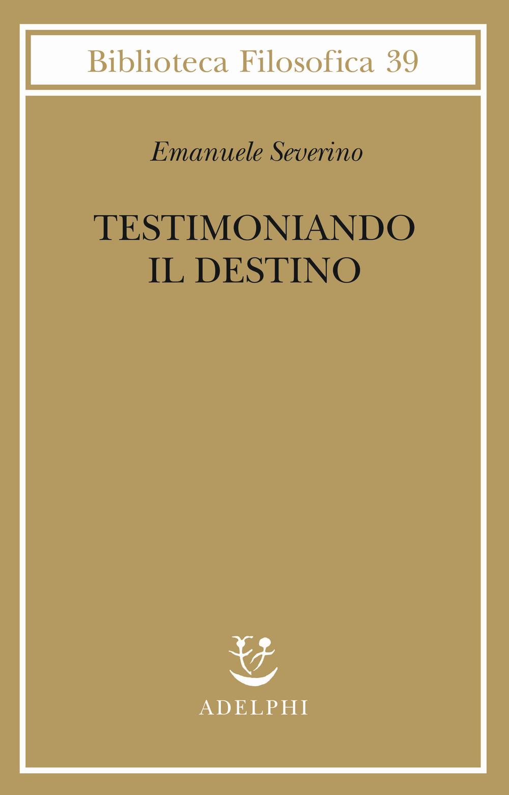 Libri Emanuele Severino - Testimoniando Il Destino NUOVO SIGILLATO, EDIZIONE DEL 17/01/2019 DISPO ENTRO UN MESE, SU ORDINAZIONE