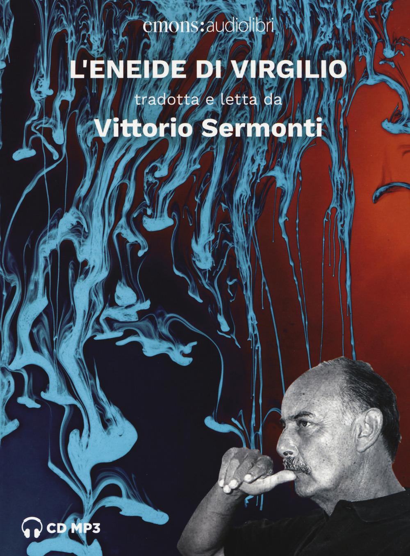 Audiolibro Sermonti Vittorio - L'Eneide di Virgilio letto da Vittorio Sermonti NUOVO SIGILLATO, EDIZIONE DEL 09/05/2019 SUBITO DISPONIBILE
