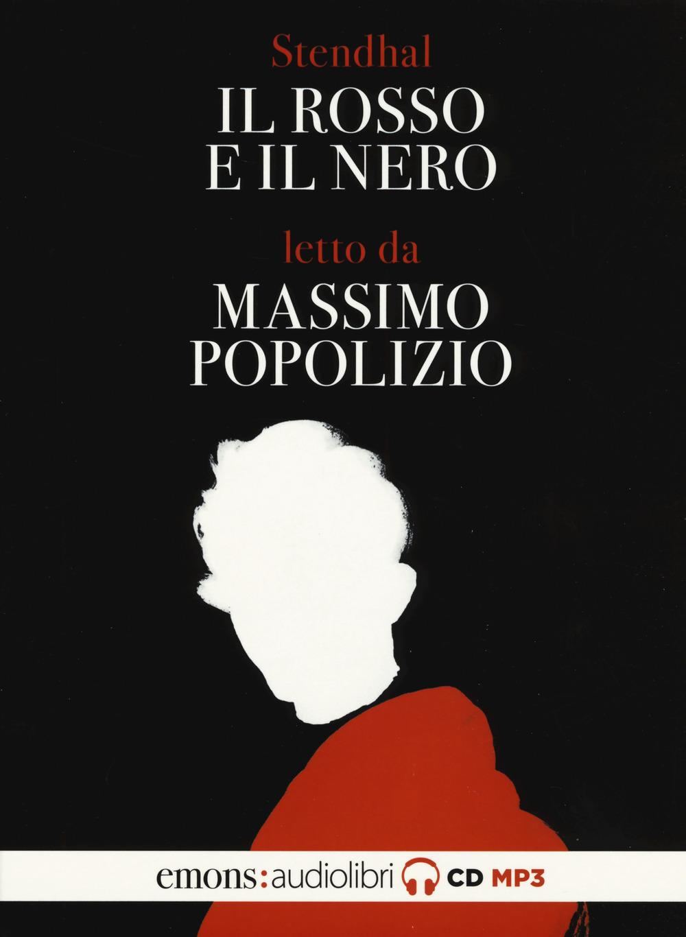 Audiolibro Stendhal - Il Rosso E Il Nero Letto Da Massimo Popolizio. Audiolibro. 2 CD Audio Formato MP3 NUOVO SIGILLATO, EDIZIONE DEL 04/04/2019 SUBITO DISPONIBILE