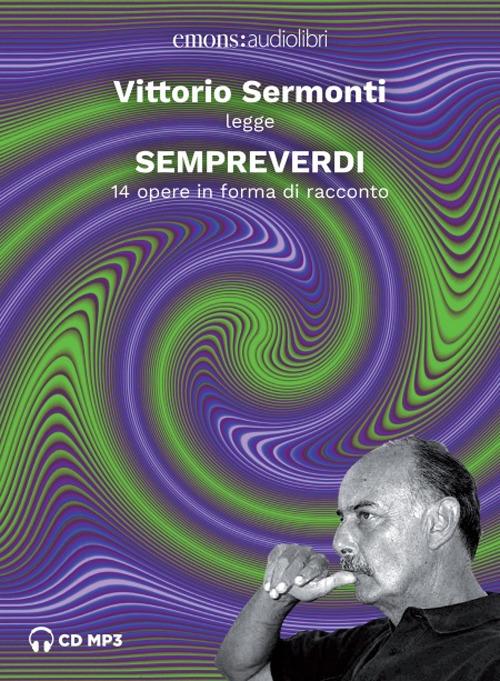 Audiolibro Vittorio Sermonti - Sempreverdi. 14 Opere In Forma Di Racconto Letto E Raccontato Da Vittorio Sermonti Letto Da Vittorio Sermonti. Audiolibro. CD Audi NUOVO SIGILLATO, EDIZIONE DEL 17/10/2019 SUBITO DISPONIBILE