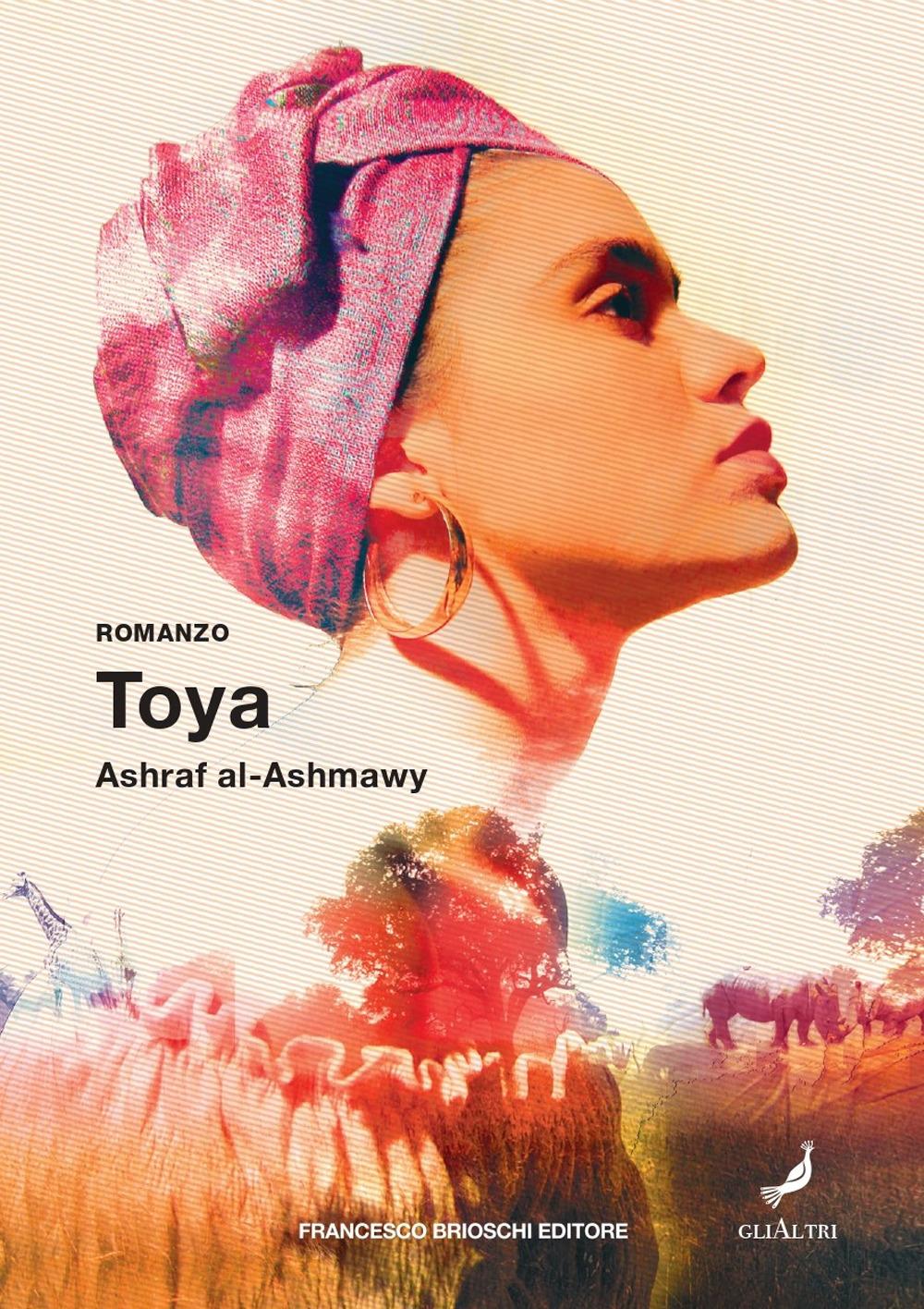 Libri Al-Ashmawy Ashraf - Toya NUOVO SIGILLATO, EDIZIONE DEL 04/02/2021 SUBITO DISPONIBILE