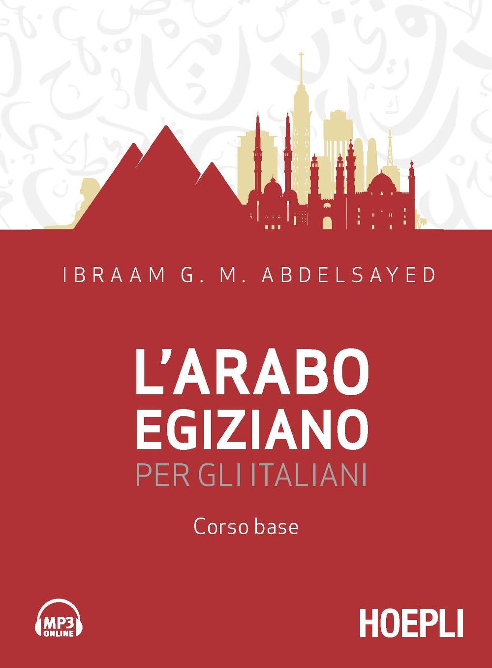 Libri Abdelsayed Ibraam G. M. - L' Arabo Egiziano Per Gli Italiani. Corso Base NUOVO SIGILLATO, EDIZIONE DEL 09/10/2020 SUBITO DISPONIBILE