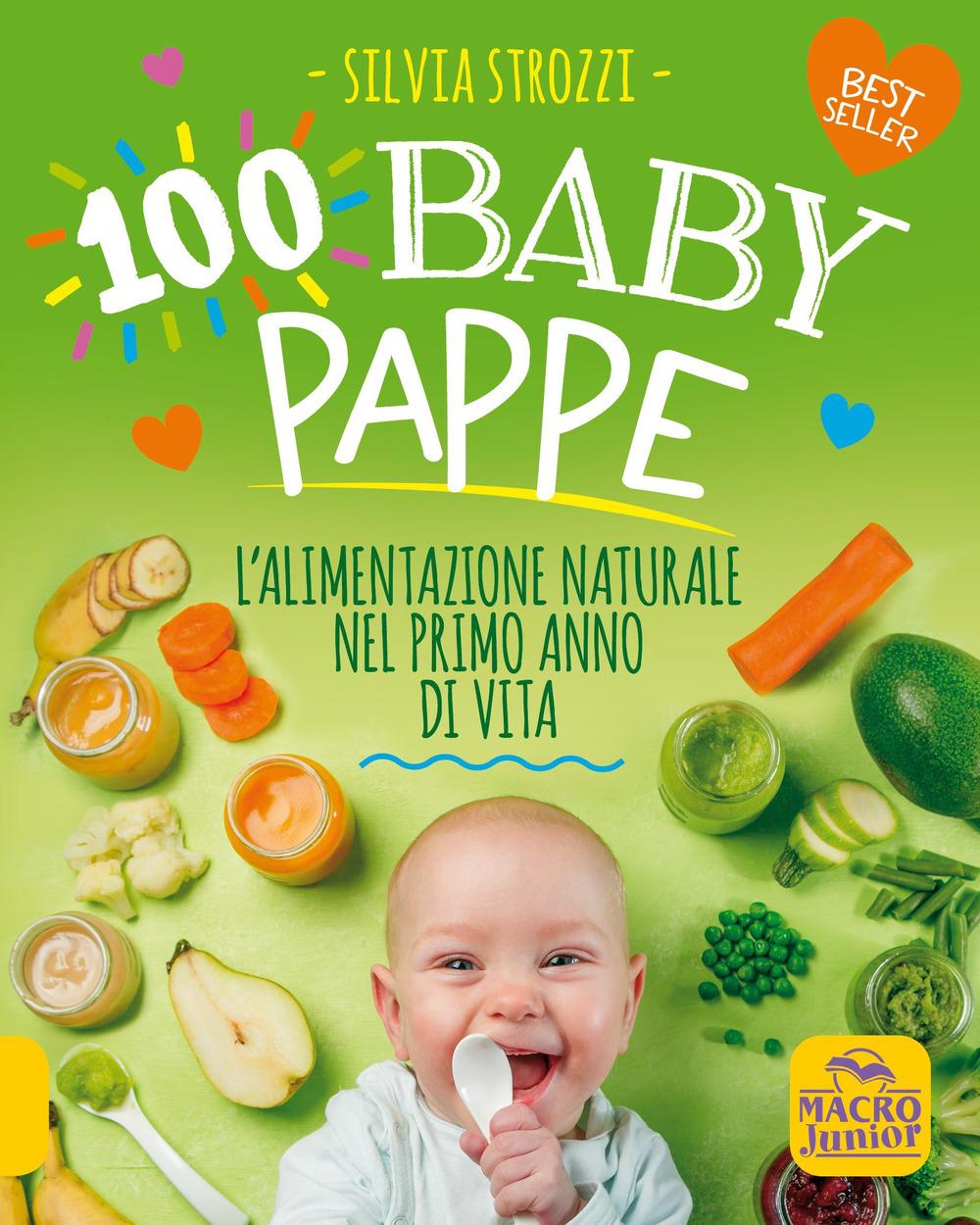 Libri 100 Baby Pappe. L'alimentazione Naturale Nel Primo Anno Di Vita NUOVO SIGILLATO, EDIZIONE DEL 02/07/2020 SUBITO DISPONIBILE