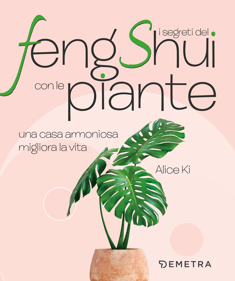 Libri Alice Ki - I Segreti Del Feng Shui Con Le Piante. Una Casa Armoniosa Migliora La Vita NUOVO SIGILLATO, EDIZIONE DEL 28/10/2020 SUBITO DISPONIBILE