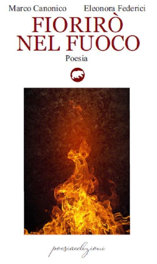Libri Eleonora Federici / Marco Canonico - Fioriro Nel Fuoco NUOVO SIGILLATO, EDIZIONE DEL 30/10/2020 SUBITO DISPONIBILE